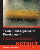 Tkinter GUI Application Development HOTSHOT ebook by Bhaskar Chaudhary