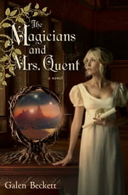 The Magicians and Mrs. Quent ebook by Galen Beckett