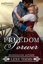 Freedom Forever - Southern Romance Series, #3 ebook by Lexy Timms