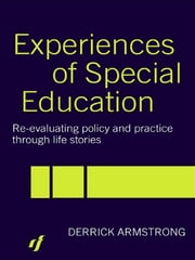 Experiences of Special Education - Re-evaluating Policy and Practice through Life Stories ebook by Derrick Armstrong