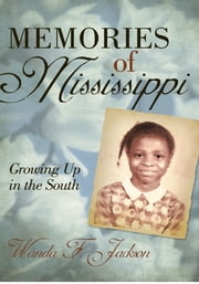 Memories of Mississippi - Growing Up in the South ebook by Wanda F. Jackson