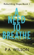 A Need To Breathe ebook by P A Wilson