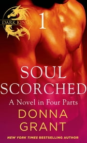 Soul Scorched: Part 1 - A Dark King Novel in Four Parts ebook by Donna Grant