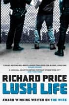 Lush Life ebook by Richard Price