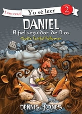 Daniel, el fiel seguidor de Dios / Daniel, God's Faithful Follower ebook by Dennis Jones