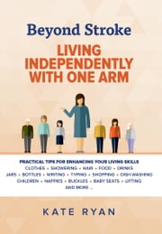 Beyond Stroke - Living Independently With One Arm ebook by Kate Ryan