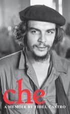 Che - A Memoir ebook by Fidel Castro