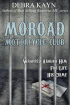 Moroad Motorcycle Club - Moroad Motorcycle Club ebook by Debra Kayn