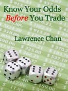 Know Your Odds Before You Trade ebook by Lawrence Chan