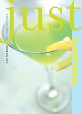 Just Martinis - A Little Book of Liquid Elegance ebook by Cheryl Charming,Susan Bourgoin