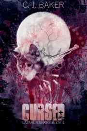 Cursed (The Lazarus Series, Book Four) ebook by C. J. Baker