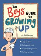 The Boys' Guide to Growing Up ebook by Phil Wilkinson, Sarah Horne