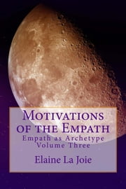 Motivations of the Empath - Empath as Archetype, #3 ebook by Elaine LaJoie