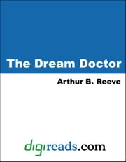 The Dream Doctor ebook by Reeve, Arthur B.