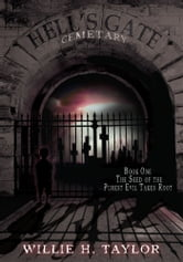 Hell's Gate Cemetery - Book #1, The Seed of the Purest Evil Takes Root ebook by Willie H. Taylor