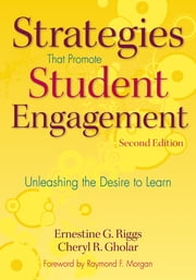 Strategies That Promote Student Engagement - Unleashing the Desire to Learn ebook by Dr. Ernestine G. Riggs,Dr. Cheryl R. Gholar