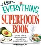The Everything Superfoods Book - Discover what to eat to look younger, live longer, and enjoy life to the fullest ebook by Delia Quigley, Brierley E Wright