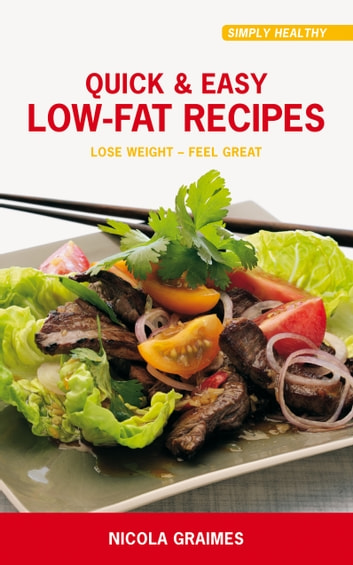 Quick & Easy Low-Fat Recipes: Lose Weight - Feel Great! ebook by Nicola Graimes