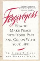 Forgiveness - How to Make Peace With Your Past and Get on With Your Life ebook by Dr. Sidney B. Simon, Suzanne Simon