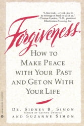 Forgiveness - How to Make Peace With Your Past and Get on With Your Life ebook by Dr. Sidney B. Simon,Suzanne Simon
