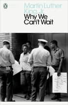 Why We Can't Wait ebook by Martin Luther King, Jr.