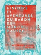 Histoire et aventures du Baron de Münchhausen ebook by Gottfried August Bürger