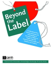 Beyond the Label - An Educational Kit to Promote Awareness and Understanding of the Impact of Stigma on People Living with Concurrent Mental Health and Substance use Problems ebook by CAMH - The Centre for Addiction and Mental Health