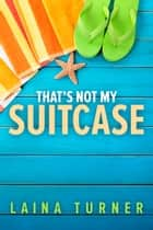 That's Not my Suitcase ebook by Laina Turner
