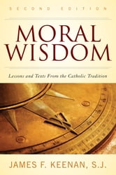 Moral Wisdom - Lessons and Texts from the Catholic Tradition ebook by James F. Keenan, SJ