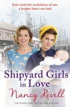Shipyard Girls in Love - Shipyard Girls 4 eBook by Nancy Revell