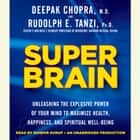 Super Brain - Unleashing the Explosive Power of Your Mind to Maximize Health, Happiness, and Spiritual Well-Being audiobook by Rudolph E. Tanzi, Ph.D., Deepak Chopra, M.D.