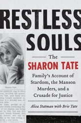 Restless Souls - The Sharon Tate Family's Account of Stardom, the Manson Murders, and a Crusade for Justice ebook by Alisa Statman,Brie Tate