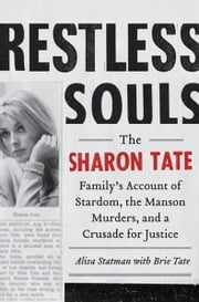 Restless Souls - The Sharon Tate Family's Account of Stardom, the Manson Murders, and a Crusade for Justice ebook by Alisa Statman, Brie Tate