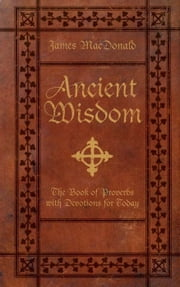 Ancient Wisdom: The Book of Proverbs with Devotions for Today ebook by James MacDonald