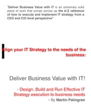 Align Your IT Strategy to the Needs of the Business: Deliver Business Value with IT! - Design, Build and Run Effective IT Strategy Execution to Business Needs ebook by Martin Palmgren