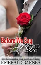 Before We Say I Do - An Entertaining Angels Short Story ebook by Emerald Barnes