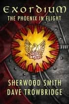 Exordium: 1 - The Phoenix in Flight ebook by Sherwood Smith, Dave Trowbridge