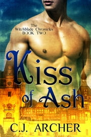 Kiss of Ash - A Witchblade Chronicles Novel ebook by C.J. Archer