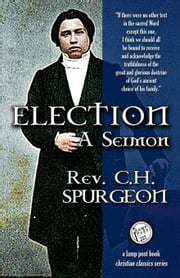 Election: A Sermon ebook by Spurgeon, Charles Haddon