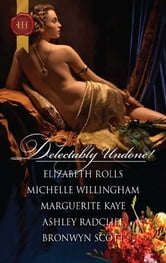 Delectably Undone!: A Scandalous Liaison\Pleasured by the Viking\The Captain's Wicked Wager\The Samurai's Forbidden Touch\Arabian Nights with a Rake - A Scandalous Liaison\Pleasured by the Viking\The Captain's Wicked Wager\The Samurai's Forbidden Touch\Arabian Nights with a Rake ebook by Elizabeth Rolls,Michelle Willingham,Marguerite Kaye,Ashley Radcliff,Bronwyn Scott