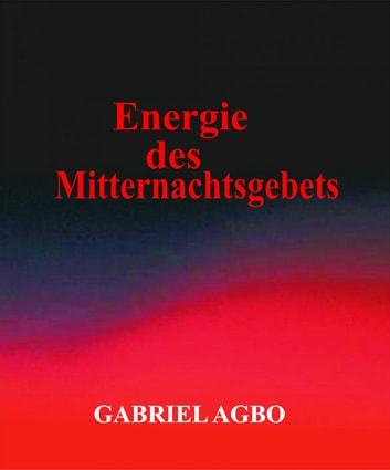Energie des Mitternachtsgebets ebook by Gabriel Agbo