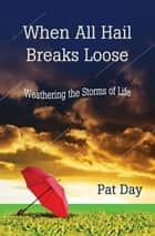 When All Hail Breaks Loose ebook by Pat Day