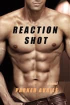 Reaction Shot: A BDSM Thriller ebook by Parker Avrile
