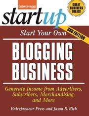 Start Your Own Blogging Business - Generate Income from Advertisers, Subscribers, Merchandising, and More ebook by Jason R. Rich,Entrepreneur magazine