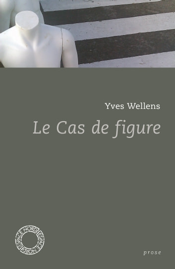 Le Cas de figure ebook by Yves WELLENS