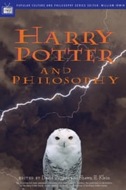 Harry Potter and Philosophy - If Aristotle Ran Hogwarts ebook by David Baggett,Shawn E. Klein,William Irwin