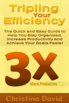 Tripling Your Efficiency ebook by Christina  David