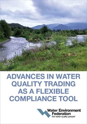 Advances in Water Quality Trading as a Flexible Compliance Tool ebook by Water Environment Federation