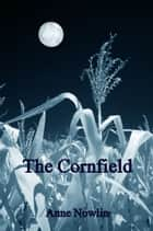 The Cornfield ebook by Anne Nowlin