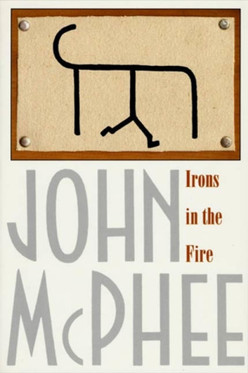 Irons in the Fire ebook by John McPhee